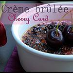 recette ** Crèmes brûlées à la crème de Cerises ( CHERRY CURD)**