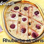 Ooo Clafoutis rhubarbe & cerises ooO